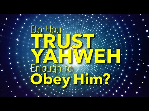 Do You Trust Yahweh Enough to Obey Him?