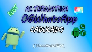 Alternativa OGWhatsApp caducado(root)