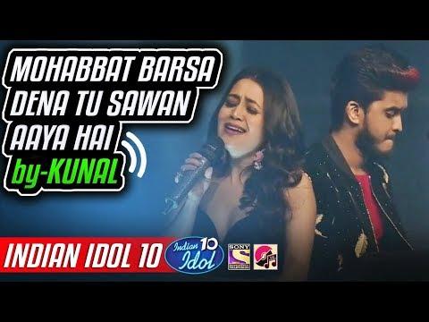 Mohabbat Barsa Dena Tu Sawan Aaya Hai - Kunal - Neha Kakkar - Indian Idol 10 - 11 November 2018