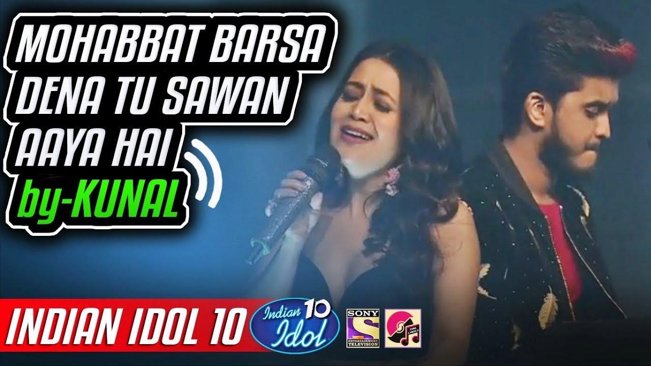 Watch Online Mohabbat Barsa Dena Tu Sawan Aaya Hai Kunal Neha Kakkar Indian Idol 10 2018 Download Video New Version Song Download