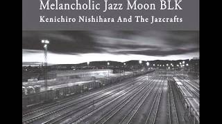 Feelin' Blue - Kenichiro Nishihara and The Jazcraft