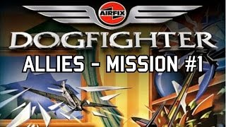 Airfix Dogfighter (W/Commentary!) | Allies - Mission 1 | Right Stuff