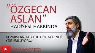 'Özgecan Aslan' Hadisesi Hakkında | Alparslan KUYTUL Hocaefendi