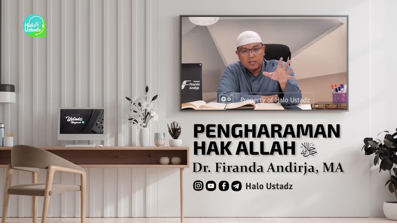 Pengharaman Hak Allah Subhanahu wa Ta'ala : Dr. Firanda Andirja, MA