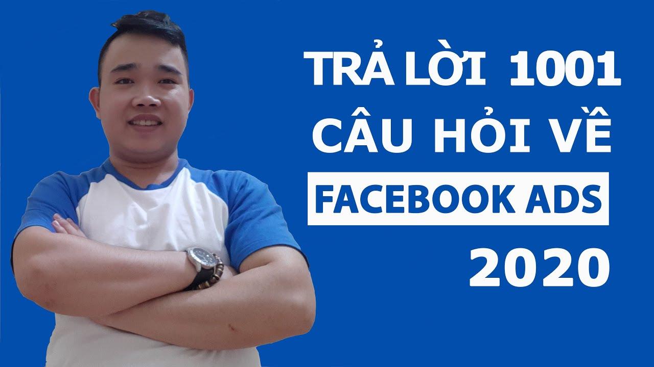 Trả lời 1001 câu hỏi của anh em về quảng cáo Facebook Ads 2020