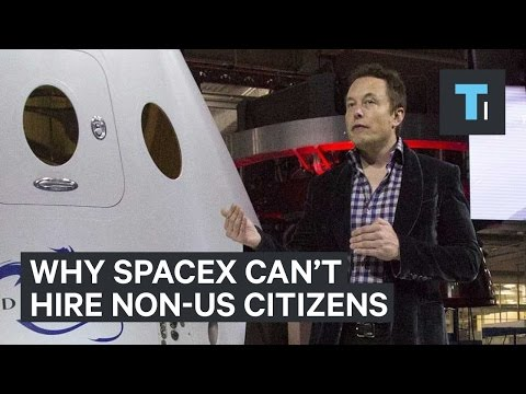 Why SpaceX can't hire non-US citizens
