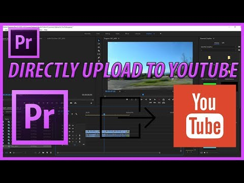 How to Upload Directly to YouTube from Premiere Pro CC (2018)