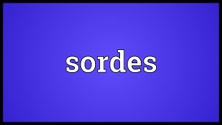 Sordes Meaning