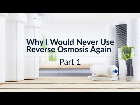 Why I Would Never Use Reverse Osmosis Again Part 1