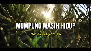 Download MUMPUNG MASIH HIDUP - UST.ADI HIDAYAT LC.MA|ceramah 1 menit|ceramah singkat|kajian 1 menit|kultum|