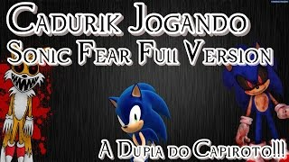 Cadurik Jogando Sonic Fear Full Version - A Dupla do Capiroto!!!