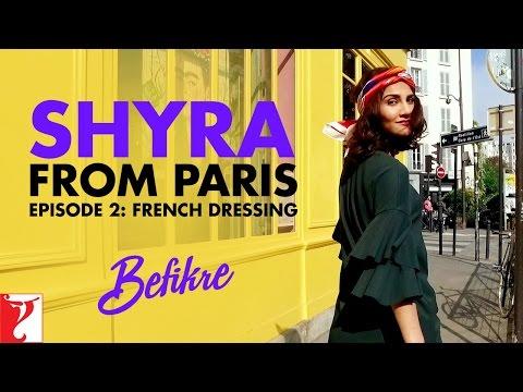 Shyra From Paris | Episode 2: French Dressing | Befikre | Vaani Kapoor
