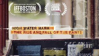 High Water Mark: The Rise & Fall of The Pants (full movie)