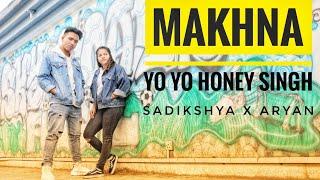 Yo Yo Honey Singh - Makhna|Dance Choreography|Sadikshya and Aryan