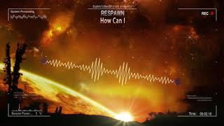 Respawn - How Can I [HQ Edit]