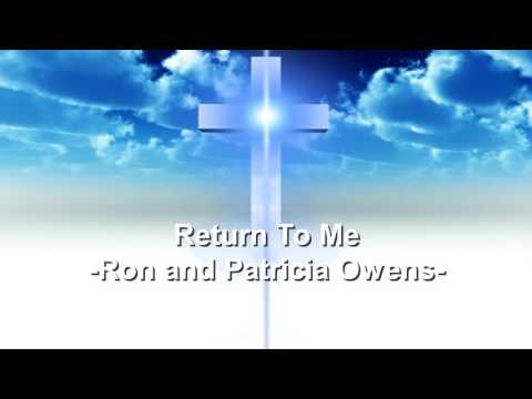 Return To Me - Ron and Patricia Owens - Christian Song
