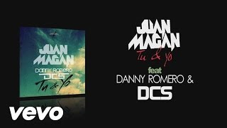 Juan Magan - Tu Y Yo (Audio) ft. DCS, Danny Romero