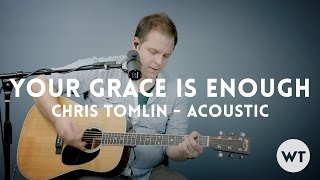 Your Grace Is Enough - Chris Tomlin - acoustic w/ chords