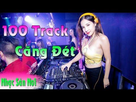 DJ Nonstop 2017 - 100 Track Căng Đét - Nhạc Sàn Cực Mạnh 2017