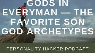 Gods In Everyman — The Favorite Son God Archetypes