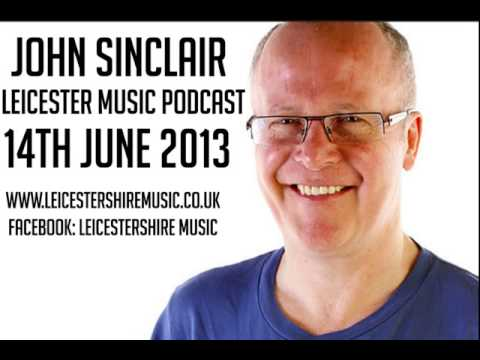 Leicester Music Podcast Presented by John Sinclair 14th June 2013
