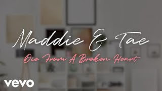 Maddie & Tae - Die From A Broken Heart (Official Lyric Video)