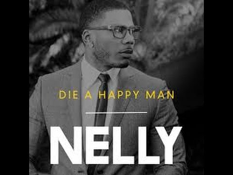 Nelly - Die a Happy Man (Lyric Video)