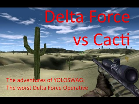 Funny Moments & Deaths - Delta Force Vs Cacti: The Adventures Of YOLOSWAG