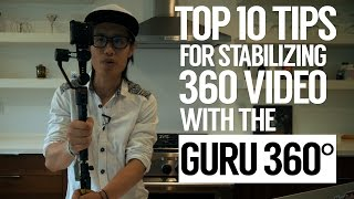 Top 10 tips for stabilizing Gear Ricoh Nikon Keymission 360 video with Guru 360° Camera Stabilizer