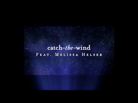 Catch The Wind Lyric   Melissa Helser  Starlight