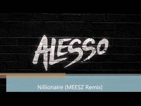 Alesso  Nillionaire MEESZ Remix