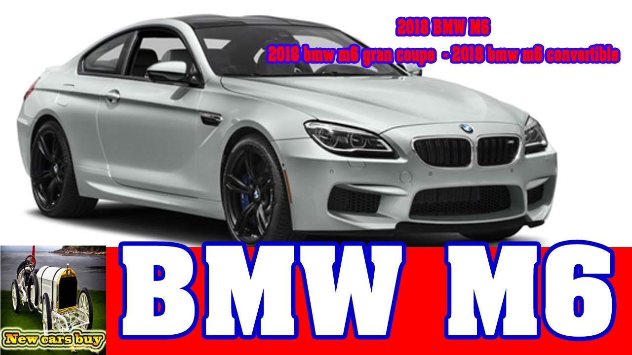 2018 bmw m6 2018 bmw m6 gran coupe 2018 bmw m6 convertible new cars buy youtube. Black Bedroom Furniture Sets. Home Design Ideas