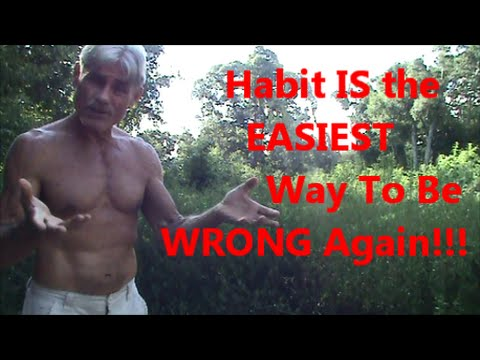 Habit IS the EASIEST Way To Be WRONG Again!!!