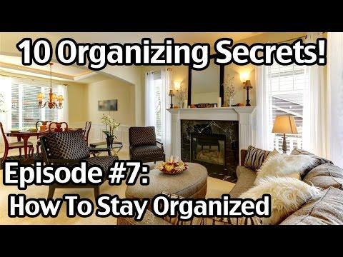 10 Organizing Secrets #7: How To Stay Organized