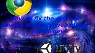 How To | How to fix the error or enable the unity web player on chrome