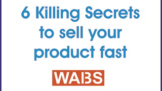 Six Killing Secrets to Sell Your Product Fast - Wabs