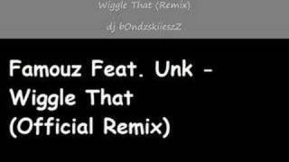 Famouz Feat. Unk - Wiggle That (Official Remix)