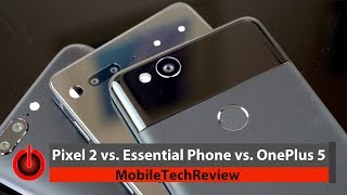 Pixel 2 vs. Essential Phone vs. OnePlus 5 Comparison Smackdown