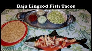 Best Baja Fish Tacos With Lingcod