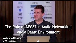 AES67 Audio Networking Standard - Dante, AES67 & AVB - with Audinate CTO Aidan Williams