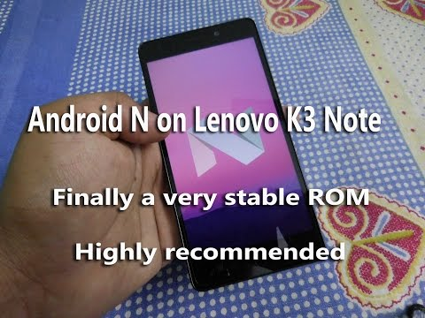 Flash Android 7.1 Nougat on Lenovo k3 note[Updated]