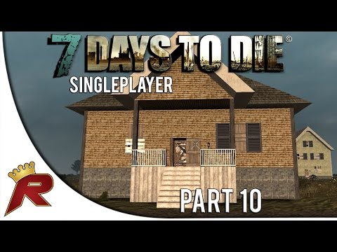 "7 Days to Die Singleplayer - Part 10: ""Safe-house!"" (Alpha 10.1)"