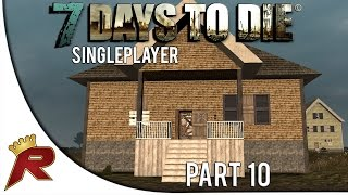 "7 Days to Die Singleplayer - Part 10: ""Safe-house!"" (Alpha 10.1)"
