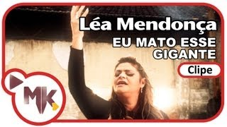 Léa Mendonça - Eu Mato Esse Gigante (Clipe Oficial MK Music em HD)