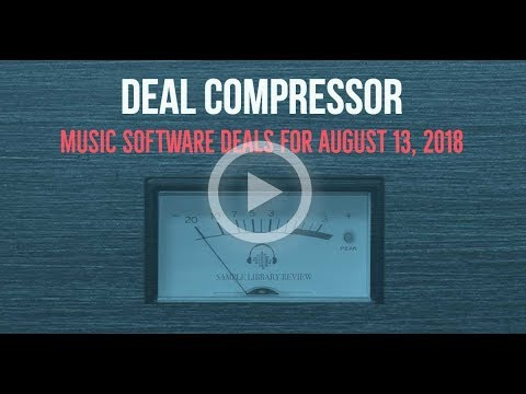Deal Compressor: Music Software Deals for August 13, 2018