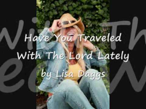 Have You Traveled With The Lord Lately by Lisa Daggs