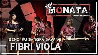 Download BENCI KU SANGKA SAYANG - FIBRI VIOLA - NEW MONATA - ORGENE RUBOH BRAXXXX...HEHEHE