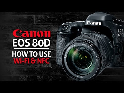How to use Wifi & NFC on Canon 80D
