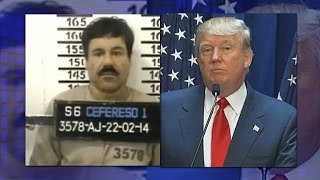 Donald Trump on Escaped Drug Lord El Chapo: 'You Can't Be Intimidated'