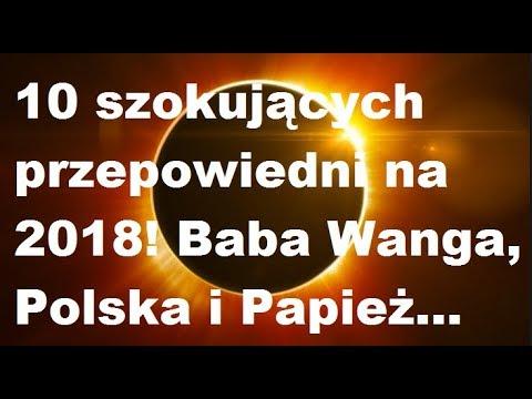 10 szokujących przepowiedni na 2018 rok! Baba Wanga, Papież i Polska